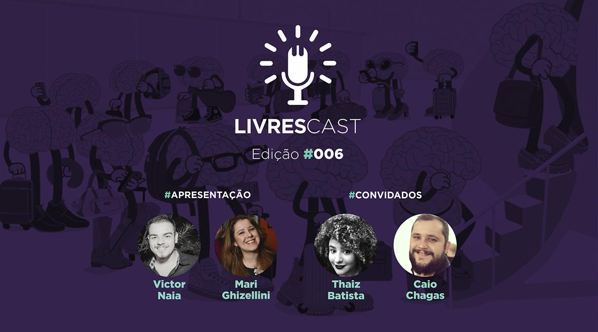 Fuga de Cérebros | LivresCast #006 com Thaiz Batista e Caio Chagas