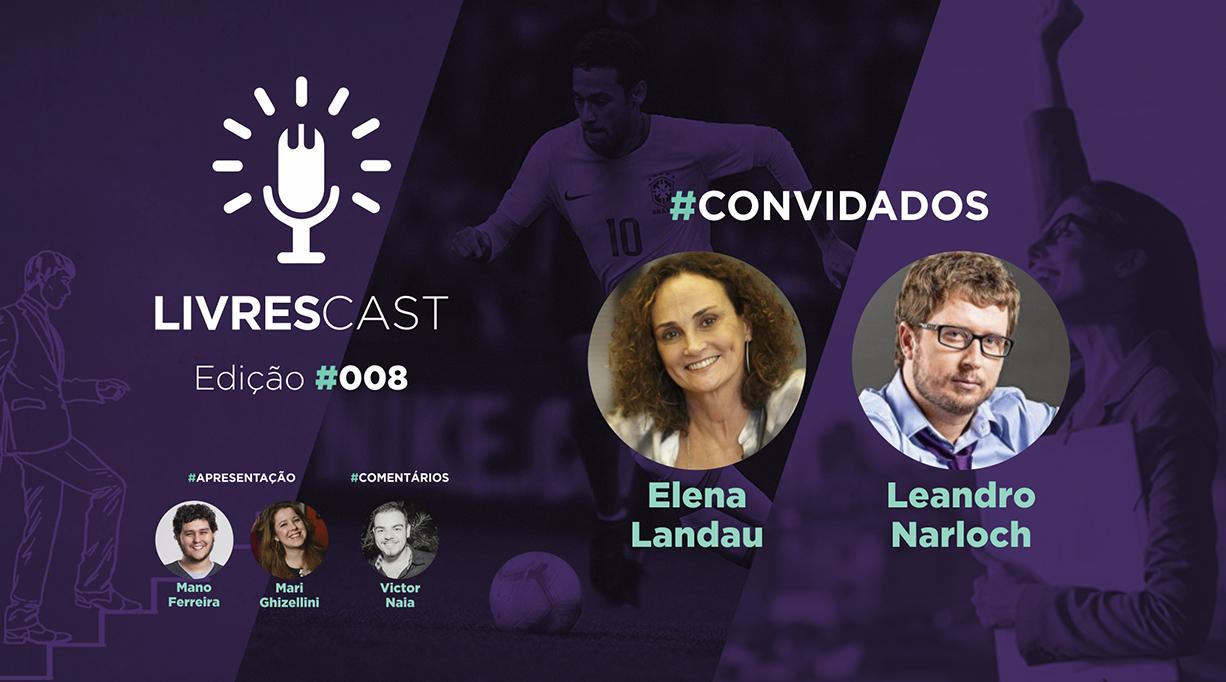 A relação do brasileiro com o sucesso | LivresCast #008 com Elena Landau e Leandro Narloch