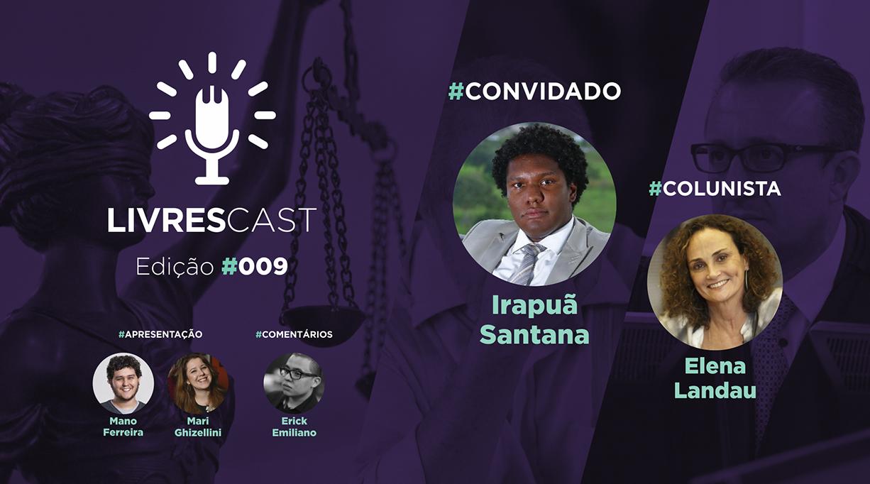 Justiça brasileira: parte da solução ou do problema? | LivresCast #009 com Irapuã Santana