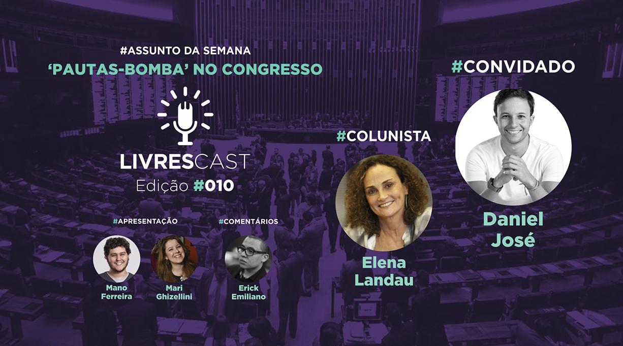 Pauta-bomba do Congresso | #LivresCast 010 com Daniel José