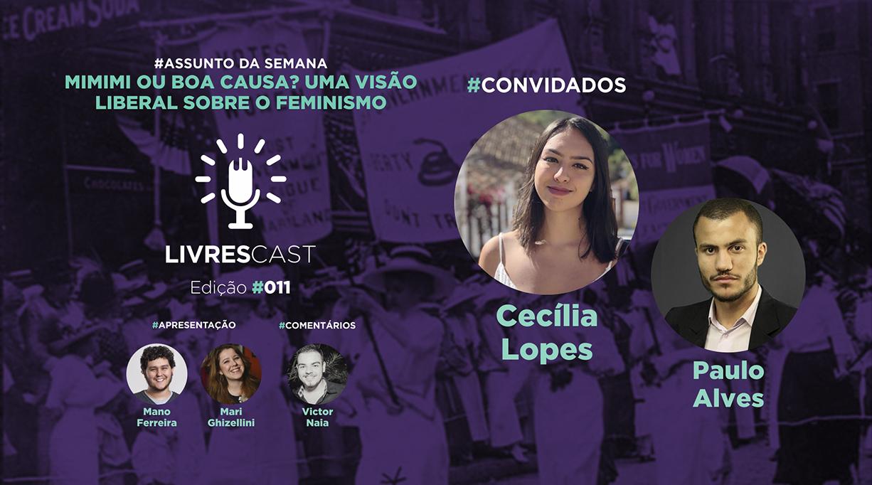 Mimimi ou boa causa? Uma visão liberal sobre o feminismo | #LivresCast 011 com Cecília Lopes