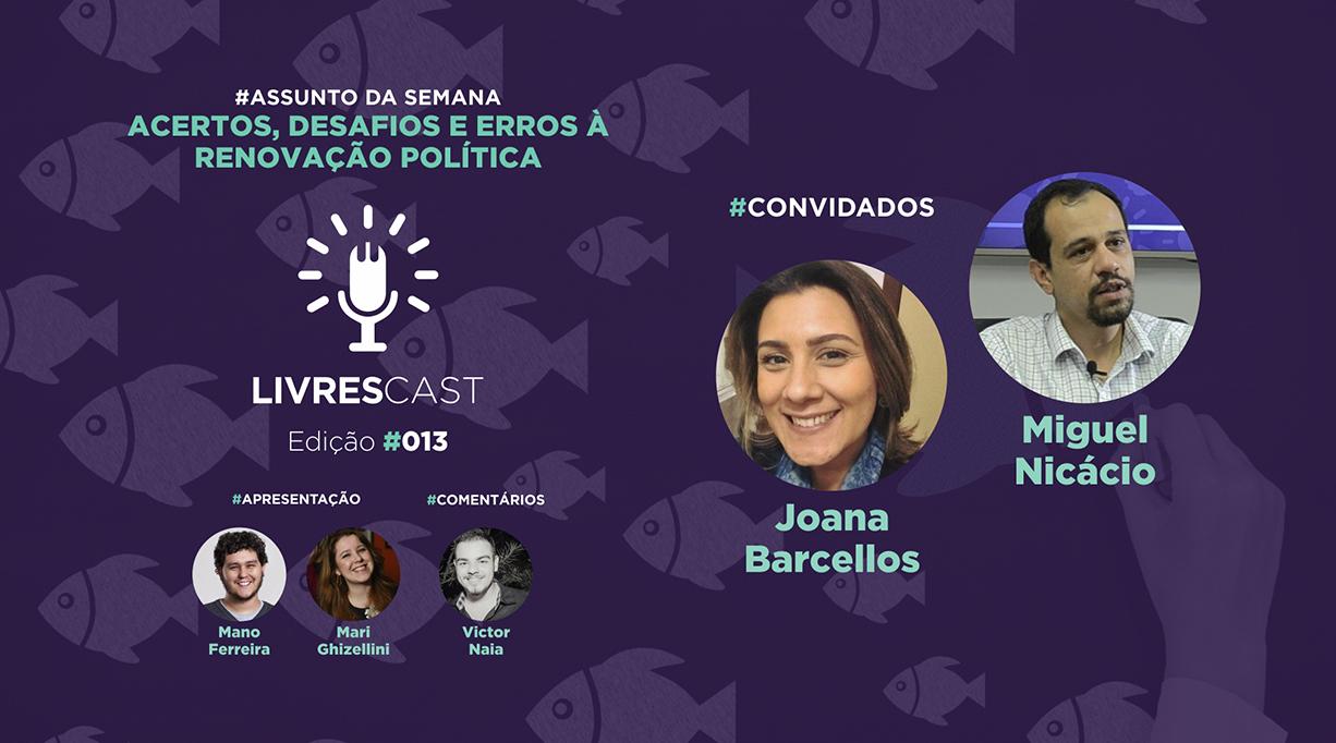 Desafios e erros da renovação política | #LivresCast 013 com Miguel Nicácio e Joana Barcellos