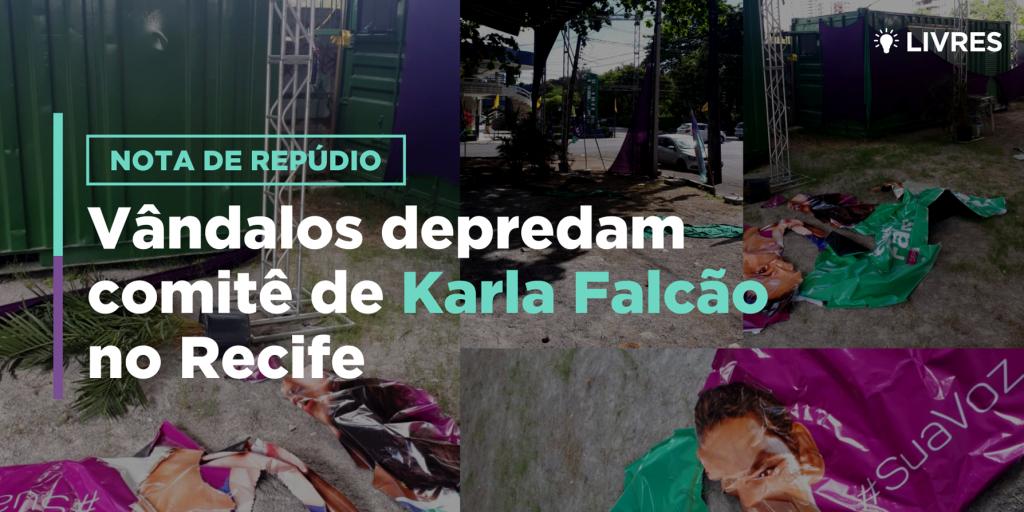 Vândalos depredam comitê de Karla Falcão no Recife