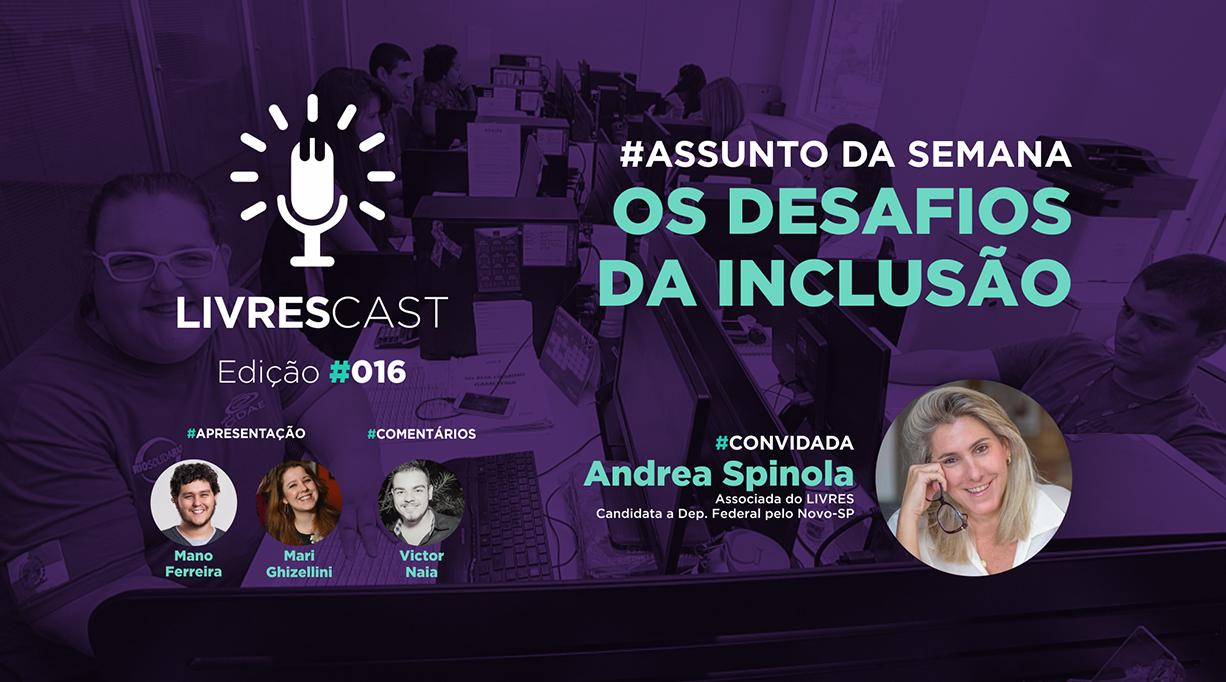 Os Desafios da Inclusão | #LivresCast 016 com Andrea Spinola