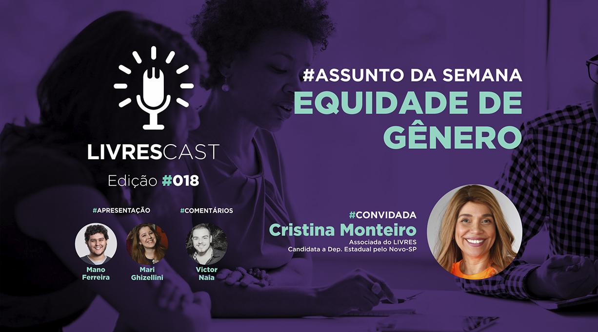 Equidade de Gênero | #LivresCast 018 com Cristina Monteiro