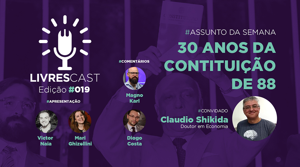 Os 30 anos da constituição brasileira | #LivresCast 019 com Claudio Shikida