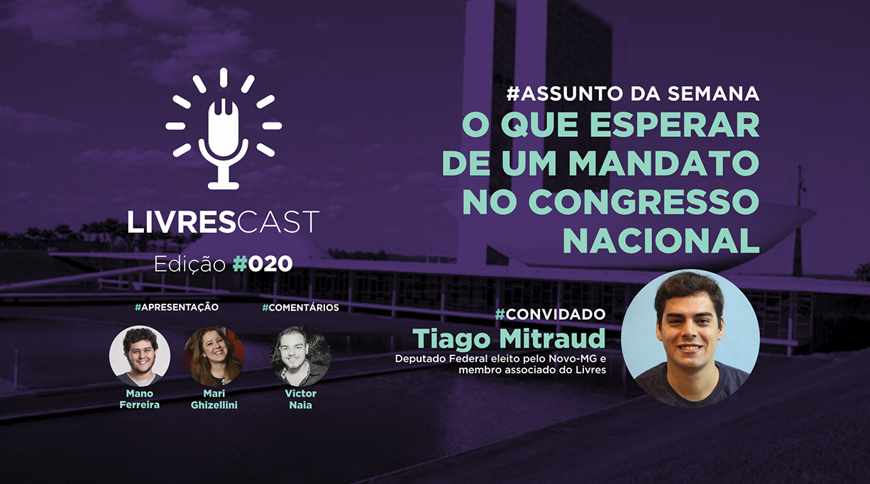 O que esperar de um mandato no  Congresso Nacional | #LivresCast 020 com Tiago Mitraud