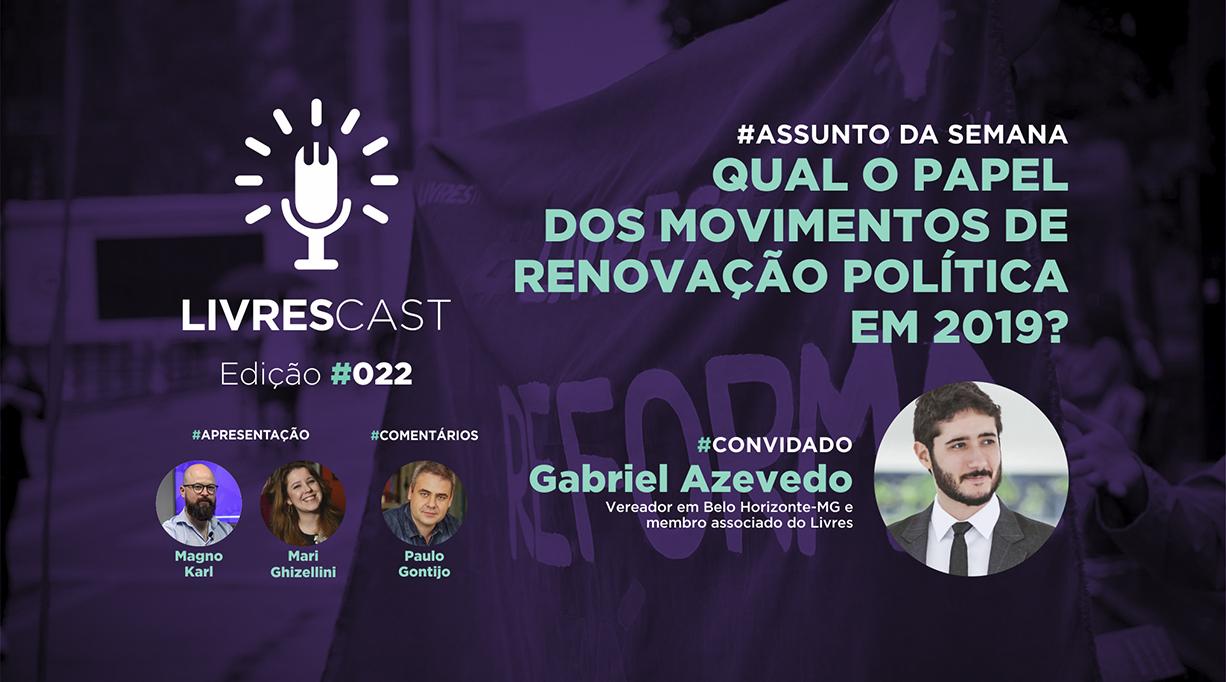 Qual o papel dos movimentos de renovação política em 2019 | #LivresCast 022 com Gabriel Azevedo