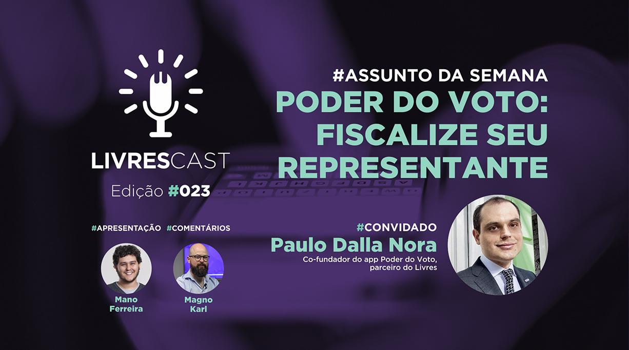 Poder do Voto: fiscalize seu representante | #LivresCast 023 com Paulo Dalla Nora Macedo
