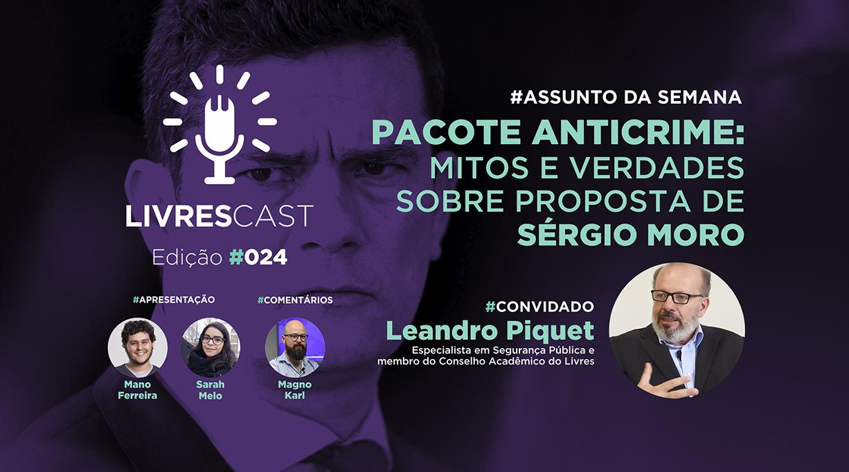 Pacote Anticrime: Mitos e verdades sobre proposta de Sérgio Moro | #LivresCast 024