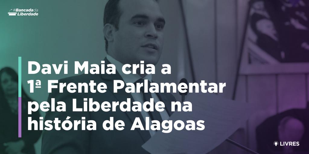 Davi Maia cria Frente Parlamentar Pela Liberdade em Alagoas