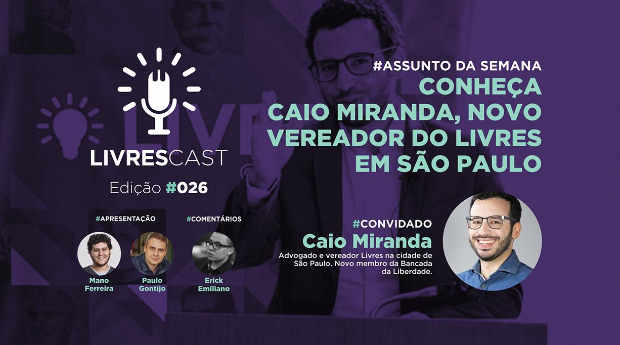 Conheça Caio Miranda, novo vereador do Livres em São Paulo | #LivresCast 026