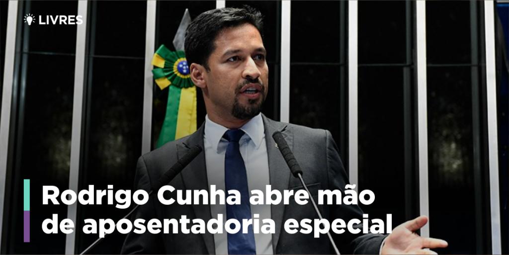 Rodrigo Cunha abre mão de Aposentadoria Especial