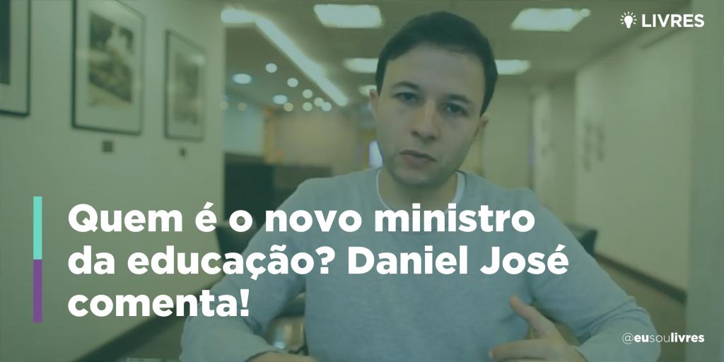 Quem é o novo ministro da educação? Daniel José comenta