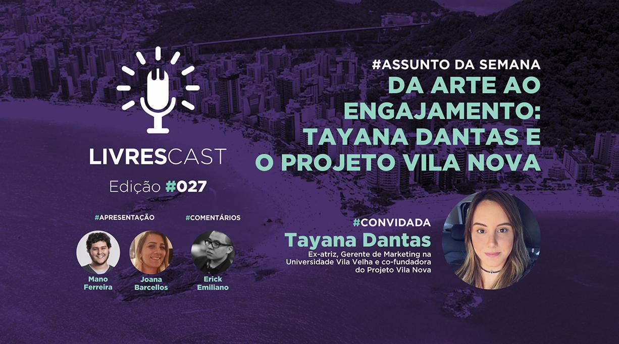Da arte ao engajamento! Conheça Tayana Dantas ex atriz e co-fundadora do projeto social Vila Nova | LivresCast 027