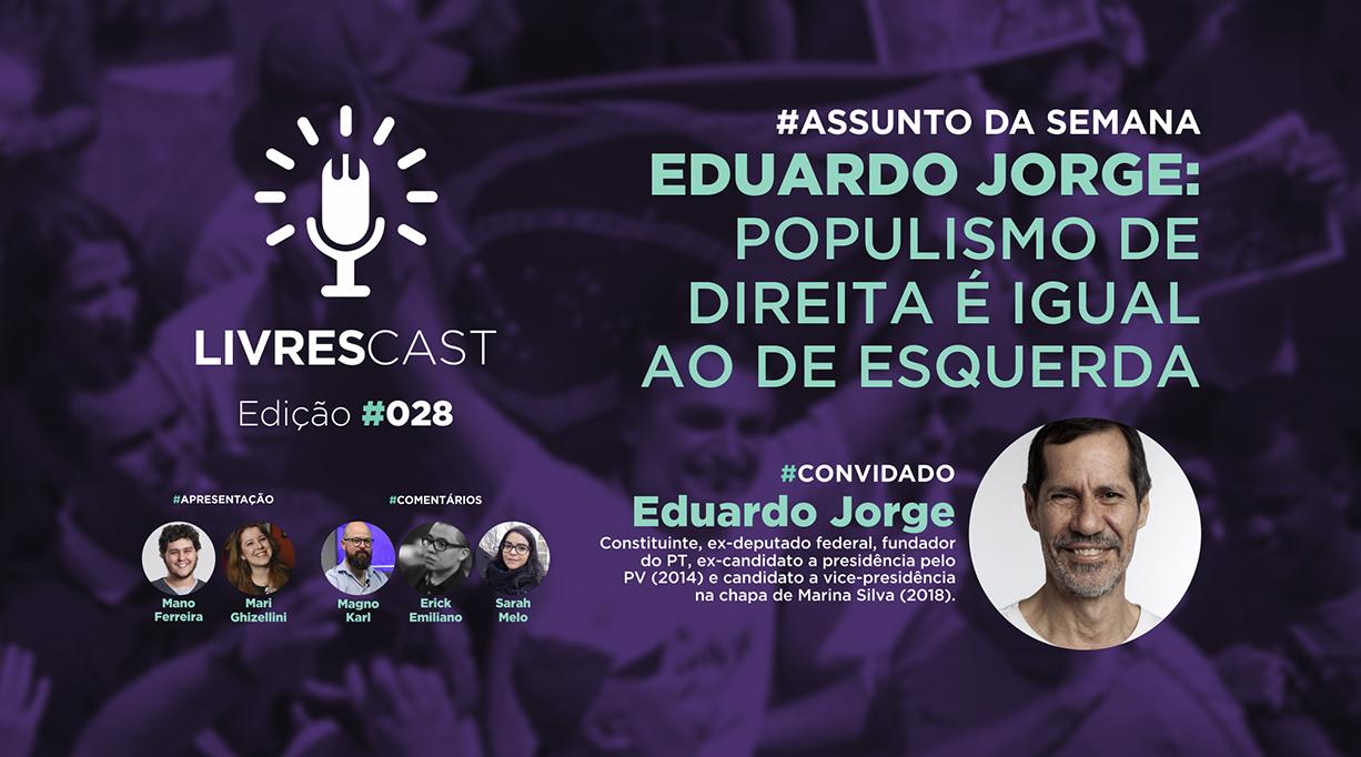 Eduardo Jorge: Populismo de direita é igual ao de esquerda | LivresCast 028