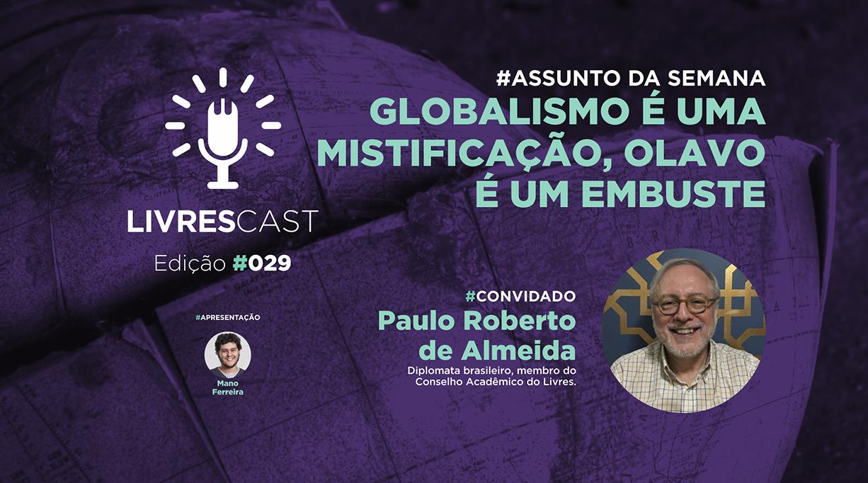 Globalismo é uma mistificação, Olavo é um embuste | Paulo Roberto de Almeida