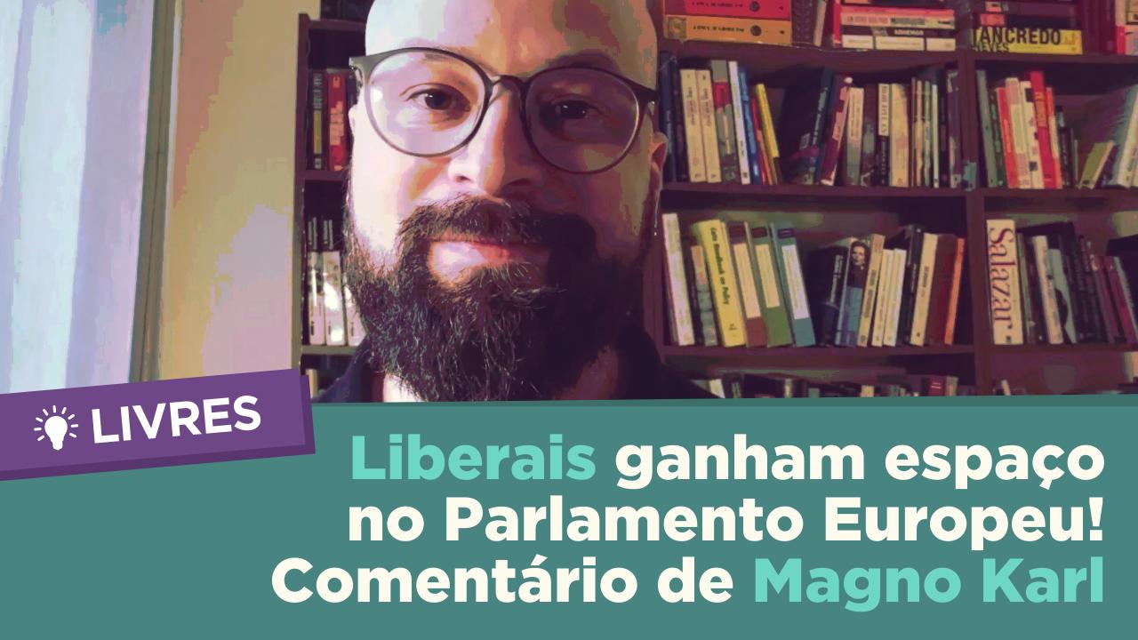 Liberais ganham espaço no Parlamento Europeu | Comentário Livres com Magno Karl