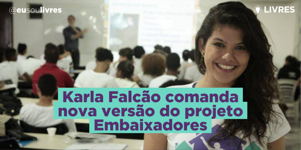 Karla Falcão comanda nova versão do projeto Embaixadores