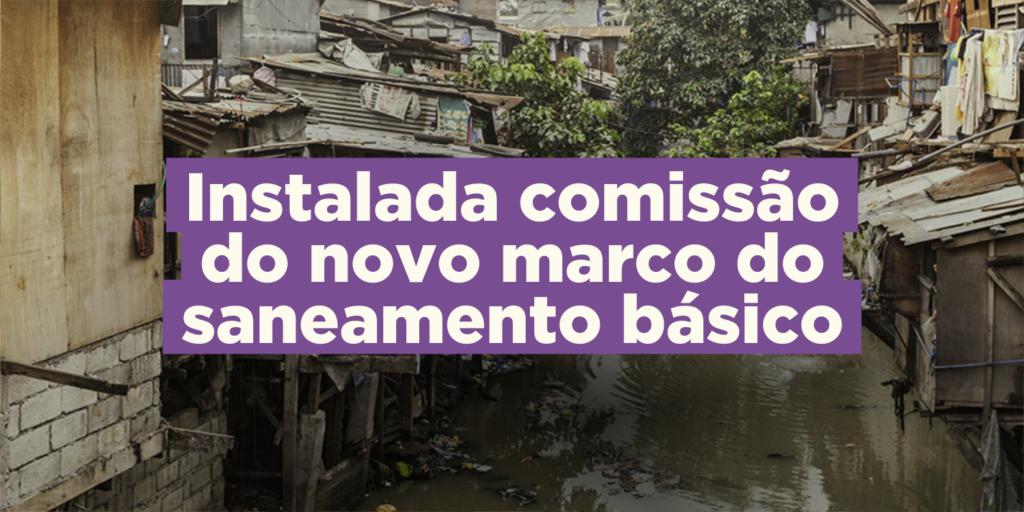 Instalada comissão que vai analisar novo marco do saneamento básico. Livres está presente