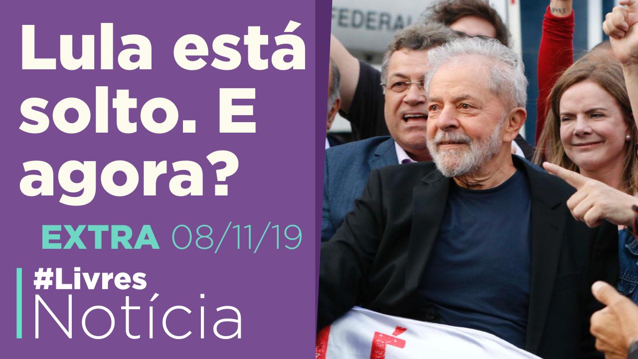 Lula está livre. E agora?