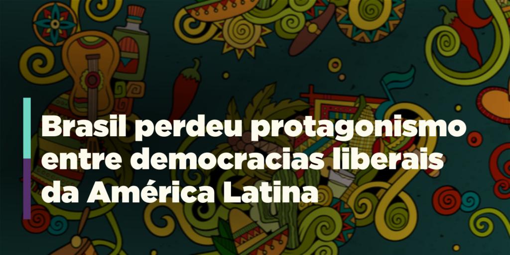 Brasil perde protagonismo entre democracias liberais da América Latina