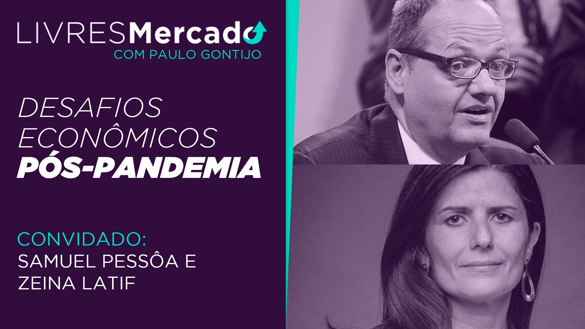 Samuel Pessôa e Zeina Latif: Desafios Econômicos Pós-pandemia