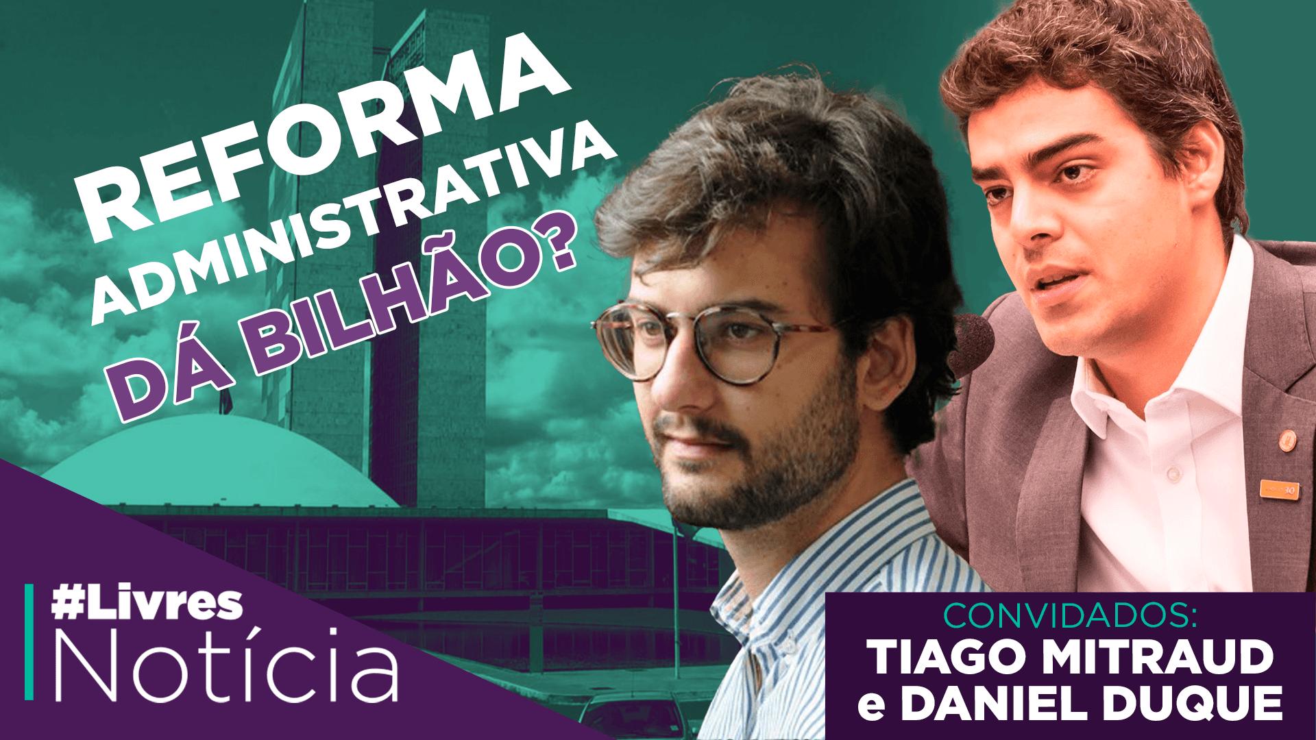 Reforma administrativa com Daniel Duque e Tiago Mitraud | LivresNotícia AO VIVO – 28/09