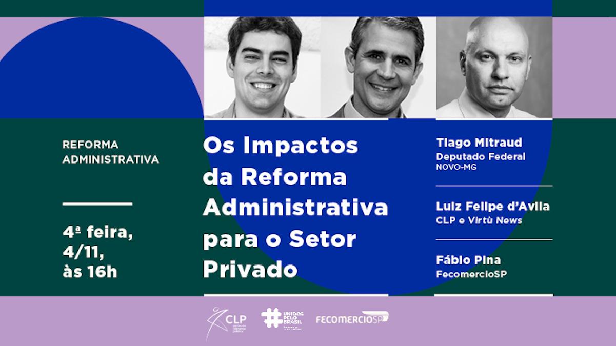 Tiago Mitraud debate os impactos da reforma administrativa no setor privado