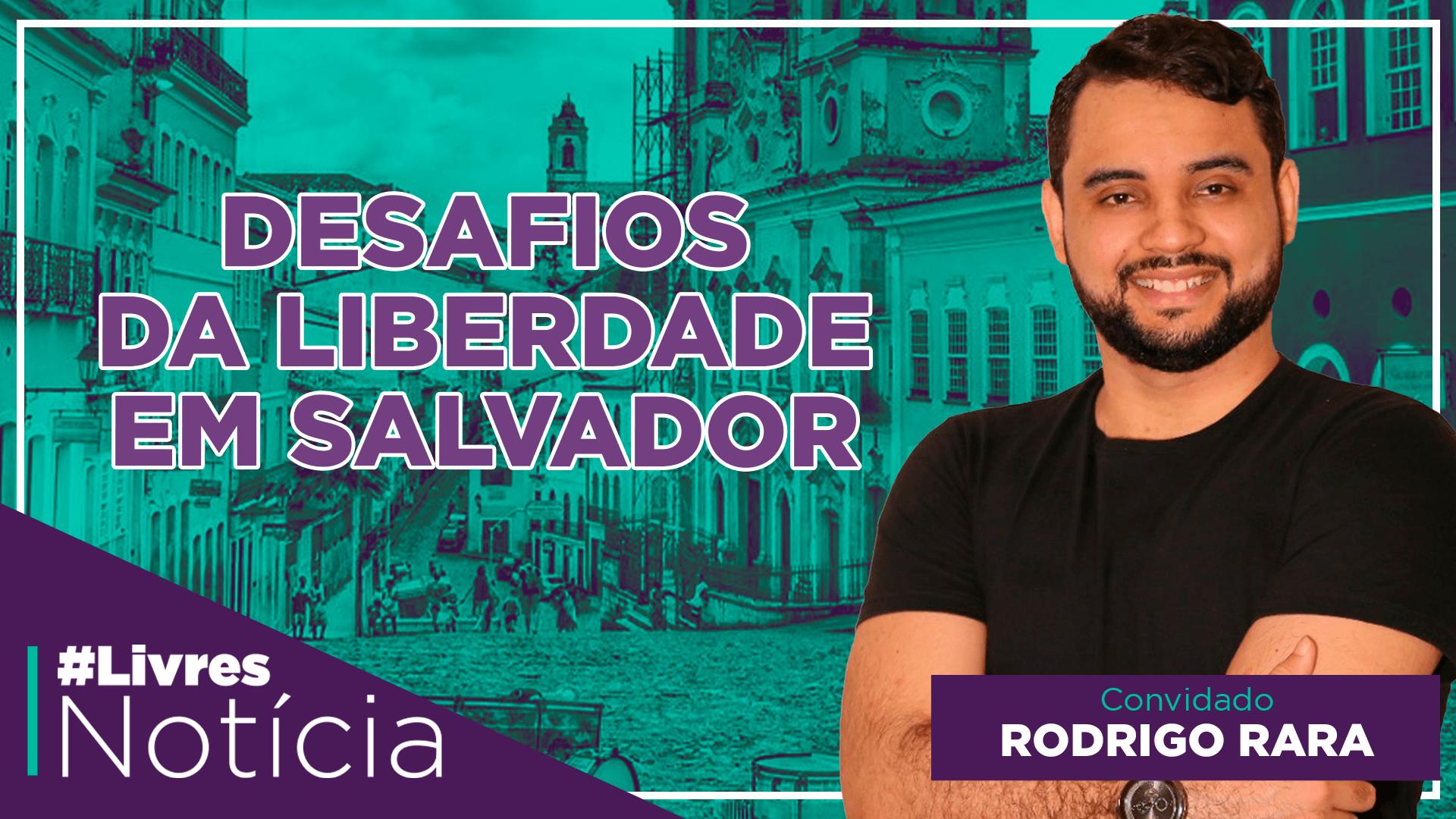 Os desafios da liberdade em Salvador   LivresNotícia AO VIVO – 05/11